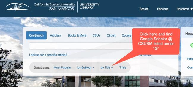 "Image of the main library website with a call out box pointed at the databases: by title link. Call out box reads, ""Click here and find Google Scholar @ CSUSM listed under ""G."" """